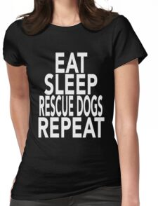 Eat Sleep Rescue Dogs Repeat T-Shirt Gift For Animal Lover Shelter Worker Funny Womens Fitted T-Shirt