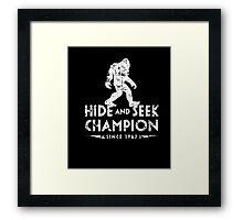 Hide &Seek Champion Since 1967 Shirt Funny Bigfoot Sasquatch Framed Print