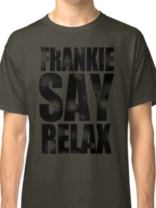FRANKIE SAY RELAX T-Shirt Funny Retro Soft GOES TO HOLLYWOOD 80s Music Tee Classic T-Shirt