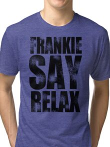 FRANKIE SAY RELAX T-Shirt Funny Retro Soft GOES TO HOLLYWOOD 80s Music Tee Tri-blend T-Shirt