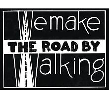 We make the road by walking Photographic Print