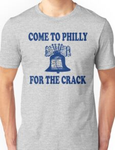 Come To Philly For The Crack Unisex T-Shirt