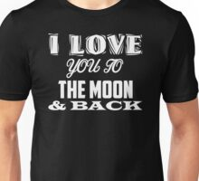 Funny Cool Gift I Love To The Moon And Back Unisex T-Shirt