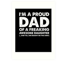 I'm A Proud Dad Of A Freaking Awesome Daughter Art Print