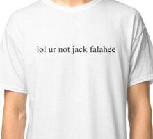 lol ur not jack falahee Classic T-Shirt