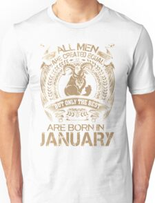 Capricorn. ALL MEN ARE CREATED EQUAL BUT ONLY THE BEST ARE BORN IN JANUARY Unisex T-Shirt