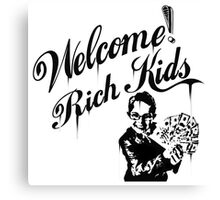 Welcome Rich Kids ! Canvas Print