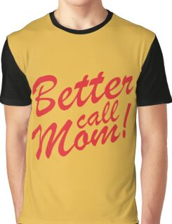Better Call Mom! Graphic T-Shirt