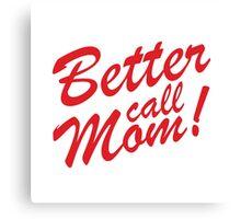 Better Call Mom! Canvas Print