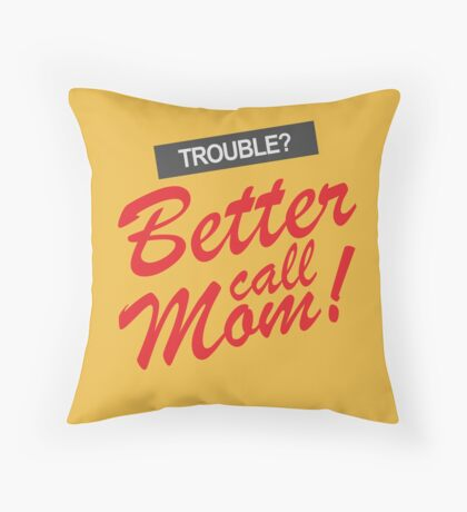 Trouble? Better Call Mom! Throw Pillow