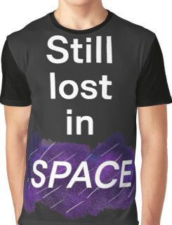 Still lost in SPACE Graphic T-Shirt