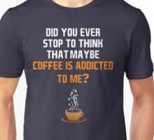 Coffee is addicted to me! Unisex T-Shirt