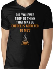 Coffee is addicted to me! Mens V-Neck T-Shirt