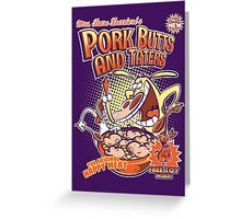 Pork butts and taters Greeting Card