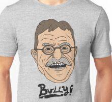 Bully! Unisex T-Shirt