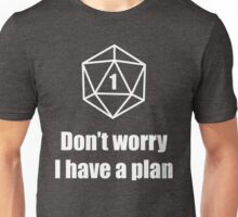 Critical Failure - Don't worry, I have a plan! Unisex T-Shirt