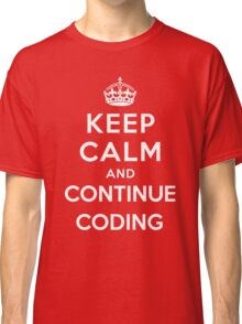 Keep Calm Continue Coding Classic T-Shirt