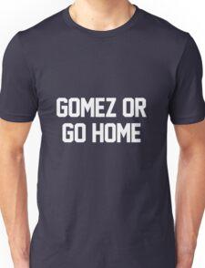 Gomez or Go Home-- White Unisex T-Shirt