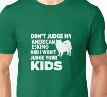 Don't Judge My American Eskimo & I Won't Judge Your Kids Unisex T-Shirt