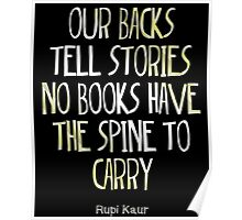 our backs tell stories no books have the spine to carry Poster