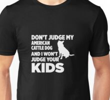 Don't Judge My Australian Cattle Dog & I Won't Judge Your Kids Unisex T-Shirt