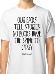 """our backs tell stories no books have the spine to carry"" Classic T-Shirt"