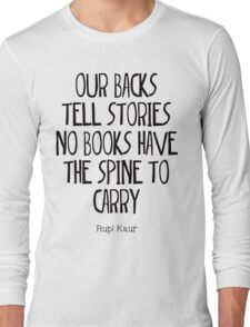"""""""our backs tell stories no books have the spine to carry"""" Long Sleeve T-Shirt"""
