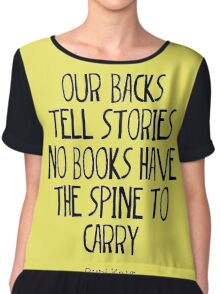 """our backs tell stories no books have the spine to carry"" Chiffon Top"