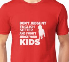 Don't Judge My English Setter & I Won't Judge Your Kids Unisex T-Shirt