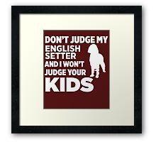Don't Judge My English Setter & I Won't Judge Your Kids Framed Print