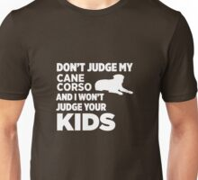 Don't Judge My Cane Corsos & I Won't Judge Your Kids Unisex T-Shirt