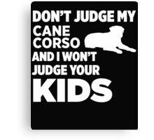 Don't Judge My Cane Corsos & I Won't Judge Your Kids Canvas Print