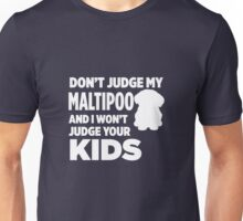 Don't Judge My Maltipoo & I Won't Judge Your Kids Unisex T-Shirt