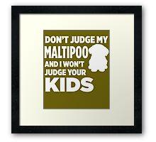 Don't Judge My Maltipoo & I Won't Judge Your Kids Framed Print