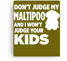 Don't Judge My Maltipoo & I Won't Judge Your Kids Canvas Print