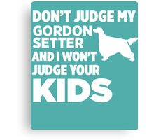 Don't Judge My Gordon Setter & I Won't Judge Your Kids Canvas Print