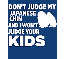 Don't Judge My Japanese Chin & I Won't Judge Your Kids Photographic Print