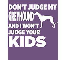 Don't Judge My Greyhound & I Won't Judge Your Kids Photographic Print