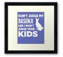 Don't Judge My Basenji & I Won't Judge Your Kids Framed Print