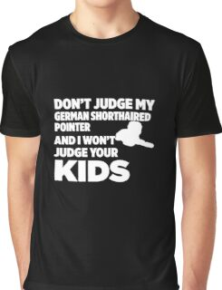Don't Judge My German Shorthaired Pointer & I Won't Judge Your Kids Graphic T-Shirt