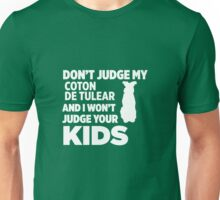 Don't Judge My Coton De Tulear & I Won't Judge Your Kids Unisex T-Shirt