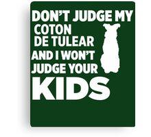 Don't Judge My Coton De Tulear & I Won't Judge Your Kids Canvas Print