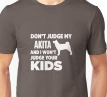 Don't Judge My Akita & I Won't Judge Your Kids Unisex T-Shirt