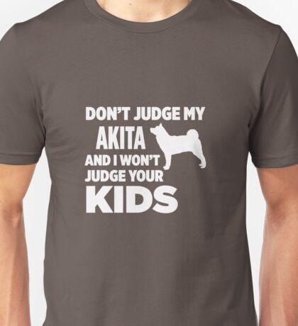 Don't Judge My Akita & I Won't Judge Your Kids Unisex T-Shirt