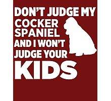 Don't Judge My Cocker Spaniel & I Won't Judge Your Kids Photographic Print