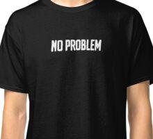 No Problem  Classic T-Shirt