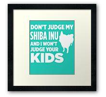 Don't Judge My Shiba Inu & I Won't Judge Your Kids Framed Print