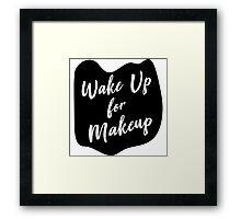 Wake up for Makeup Framed Print