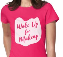 Wake up for Makeup Womens Fitted T-Shirt