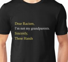 Dear Racism I'm not my grandparents Sincerely These Hands Unisex T-Shirt